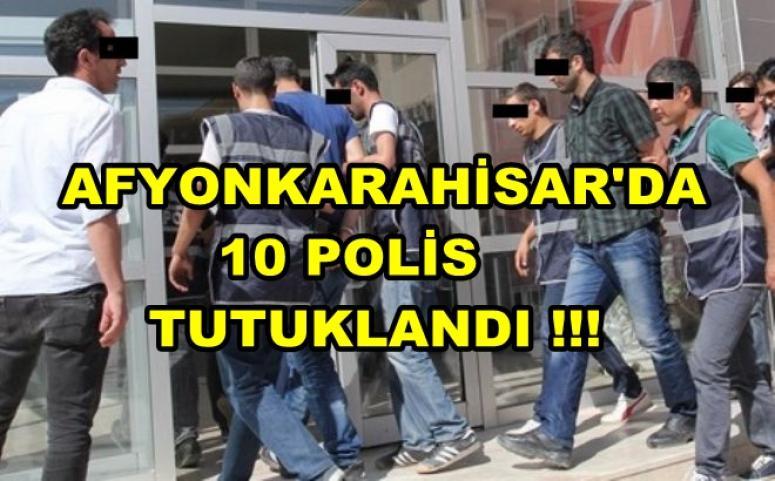 AFYONKARAHİSAR'DA 10 POLİS TUTUKLANDI !!!