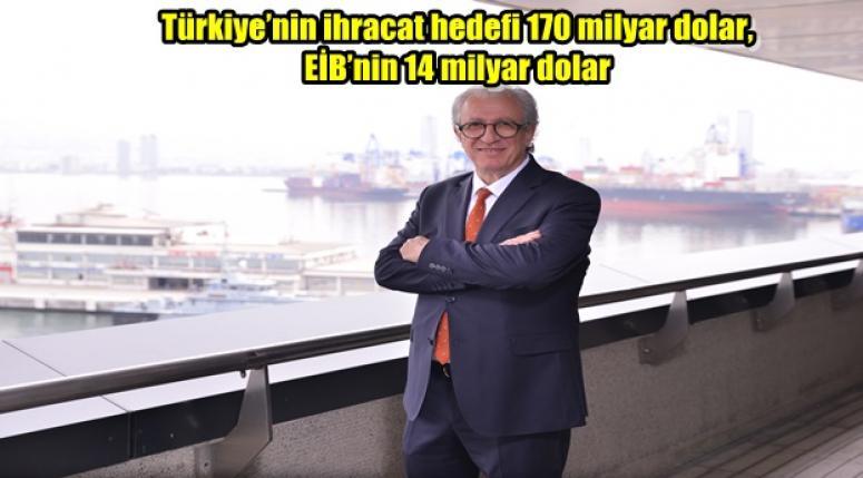 Türkiye'nin ihracat hedefi 170 milyar dolar, EİB'nin 14 milyar dolar