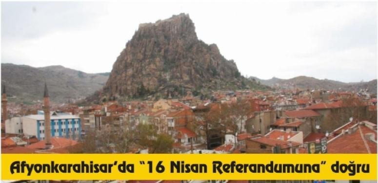 """Afyon'da """"16 Nisan Referandumuna"""" doğru"""
