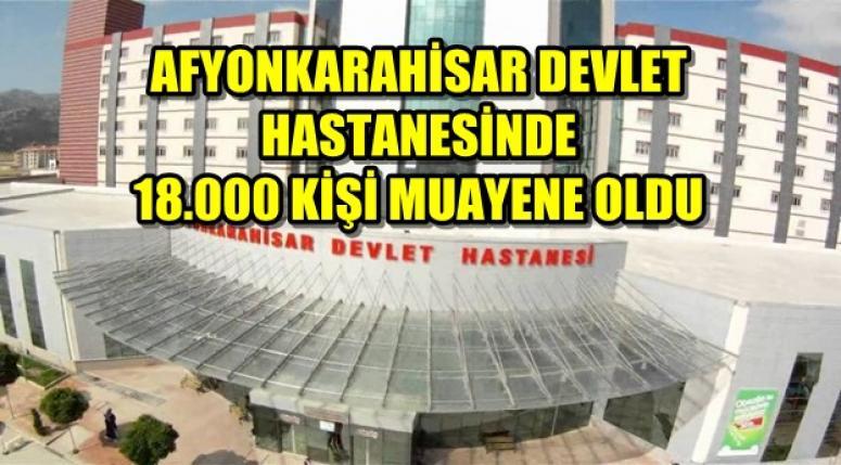 AFYONKARAHİSAR DEVLET HASTANESİNDE 18.000 KİŞİ MUAYENE OLDU
