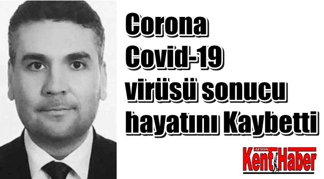 Corona Covid-19 virüsü sonucu hayatını kaybetti