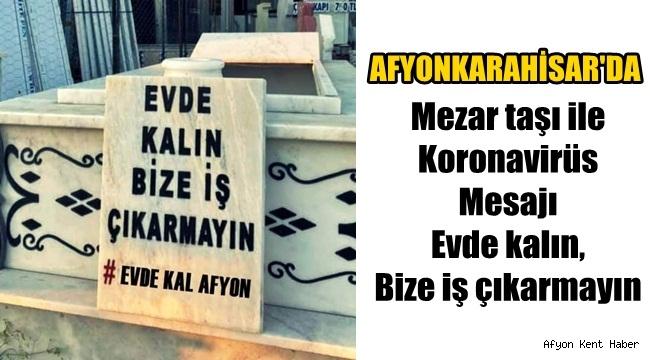 Afyon'da Kabir taşı ile Korona mesajı, Evde kalın, bize iş çıkarmayın