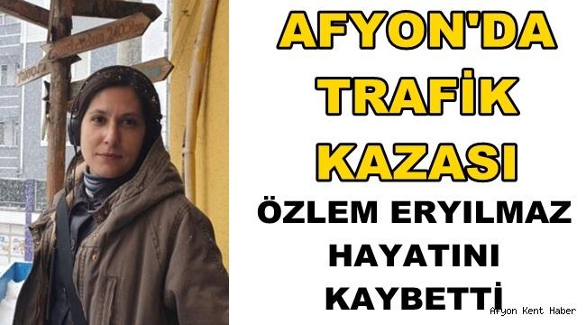 Afyon'da Trafik Kazası !! Özlem Eryılmaz hayatını kaybetti!