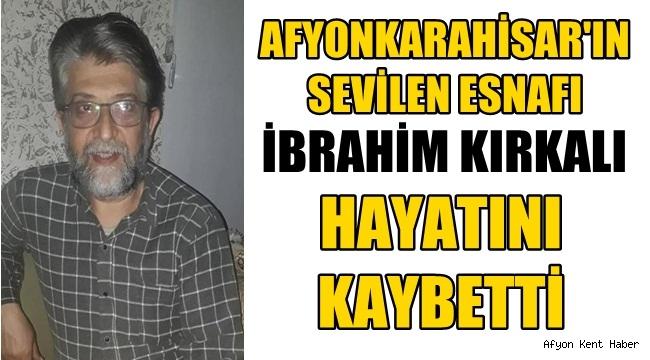 Afyon'un sevilen esnafı ibrahim Kırkalı vefat etti!