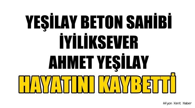 Afyon Yeşilay Beton sahibi Ahmet Yeşilay vefat etti