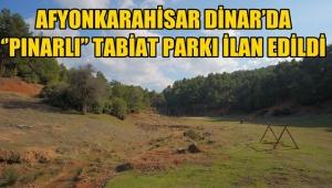 Afyonkarahisar Dinar'da ''Pınarlı'' Tabiat Parkı İlan Edildi