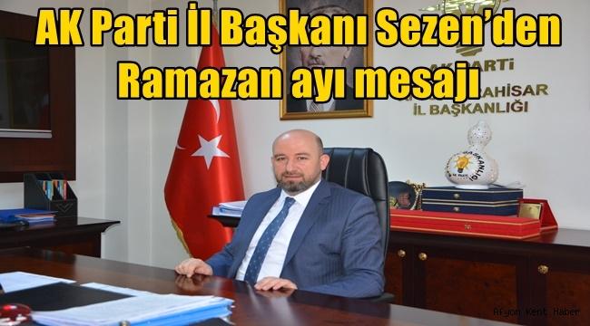 AK Parti İl Başkanı Hüseyin Sezen'den Ramazan ayı mesajı