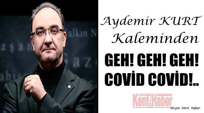 Aydemir KURT 'Geh! Geh! Geh! Covid Covid!..