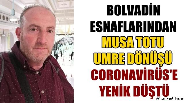 Bolvadin esnafı Musa Totu, Umre dönüşü Coronavirüs'e yenik düştü !