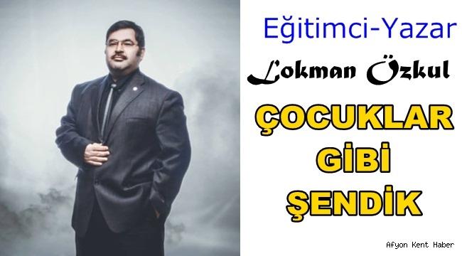 ÇOCUKLAR GİBİ ŞENDİK - Lokman ÖZKUL