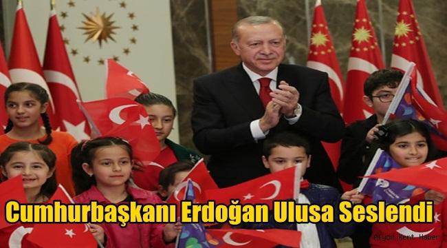 Cumhurbaşkanı Erdoğan 23 Nisan dolayısıyla Ulusa Seslendi