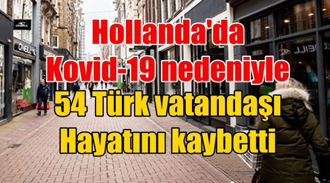 Hollanda'da 54 Türk vatandaşı Corona Virüs nedeni ile hayatını kaybetti!