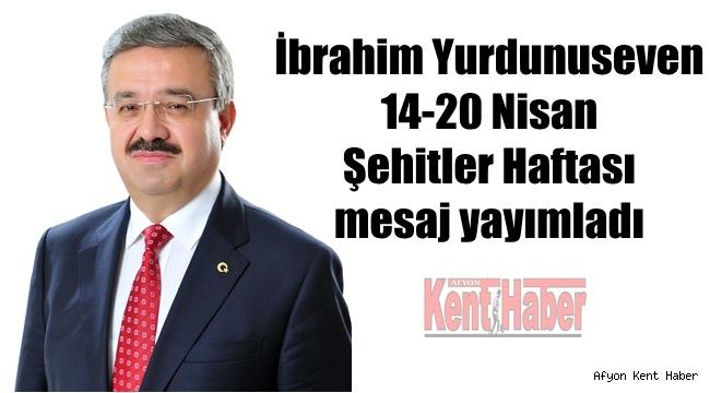 İbrahim Yurdunuseven 14-20 Nisan Şehitler Haftası mesajı yayımladı