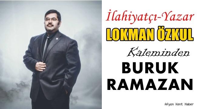 """İlahiyatçı-Yazar Lokman Özkul Kaleminden """"Buruk Ramazan"""""""