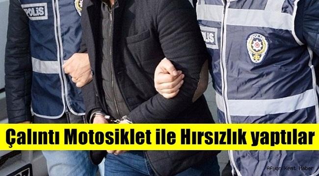 Konya'dan çaldıkları Motosiklet ile Afyon'da Hırsızlık yaptılar!