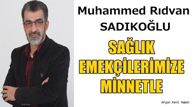 Muhammed Rıdvan SADIKOĞLU - Sağlık Emekçilerimize Minnetle