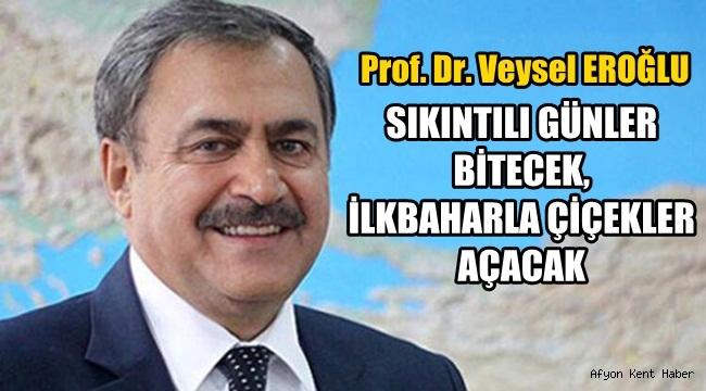 Prof. Dr. Veysel EROĞLU, sıkıntılı günler bitecek !