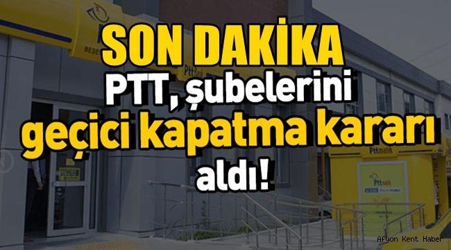 PTT, şubelerini geçici olarak kapatma kararı aldı!