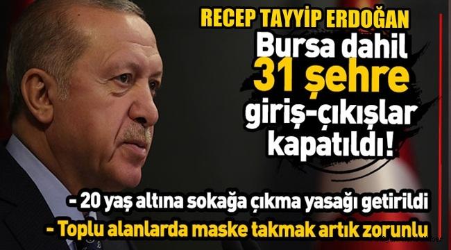 Recep Tayyip Erdoğan açıkladı! 31 şehre giriş-çıkışlar kapatıldı, 20 yaş altına sokağa çıkma yasağı getirildi