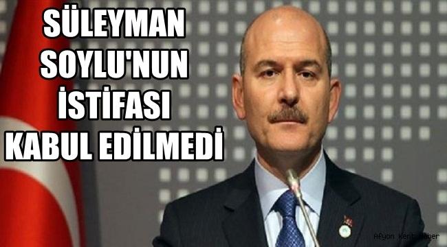 İçişleri Bakanı Soylu'nun istifası kabul edilmedi !