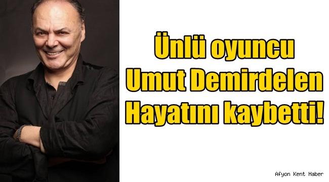 Ünlü oyuncu Umut Demirdelen hayatını kaybetti!