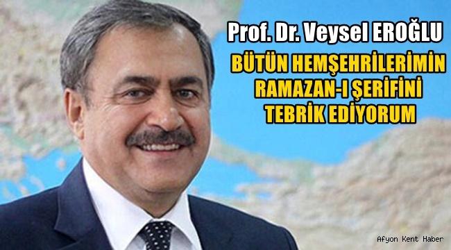 Veysel Eroğlu, Hemşehrilerimin Ramazan-I Şerifini Tebrik Ediyorum