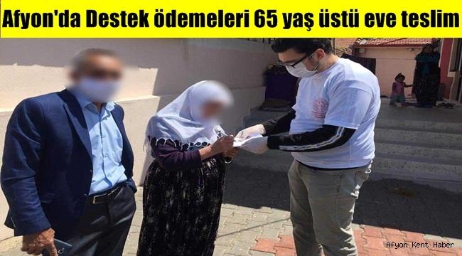 Afyon'da Destek ödemeleri 65 yaş üstü eve teslim!