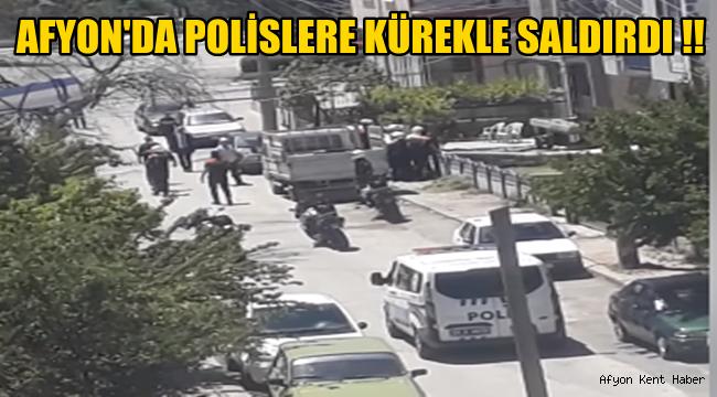 Afyon'da Polislere kürekle çirkin saldırı !!