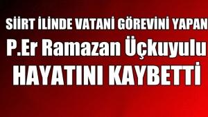 Afyon'lu P.Er Ramazan Üçkuyulu Siirt'de vefat etti !!