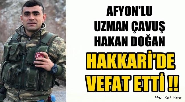 Afyon'lu Uzman Çavuş Hakan Doğan Hakkari'de vefat etti !!