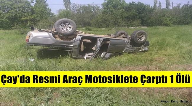 Çay'da Resmi Araç Motosiklete Çarptı ! 1 Ölü