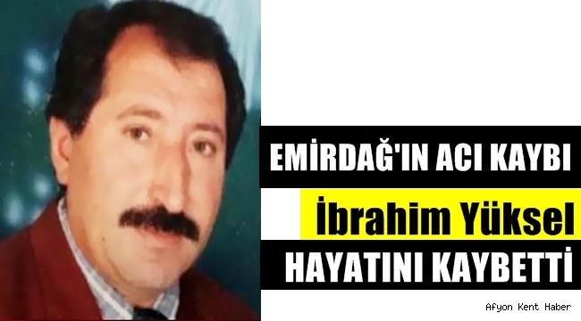 Emirdağ'lı İbrahim Yüksel Hayatını kaybetti !!