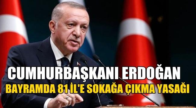 Erdoğan açıkladı , Bayramda 81 İl'e sokağa çıkma kısıtlaması var !!
