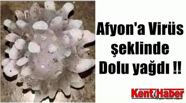 Herkes şaşkın !! Afyon'a Koronavirüs şeklinde dolu yağdı !