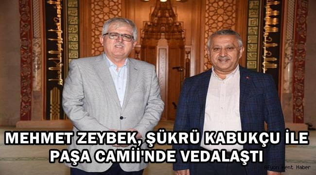 Mehmet Zeybek, Şükrü Kabukçu ile Paşa Camii'nde vedalaştı