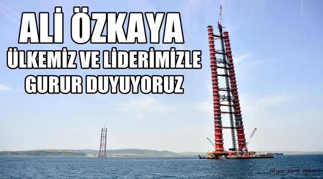 Milletvekili Ali Özkaya , Ülkemiz ve Liderimizle gurur duyuyoruz