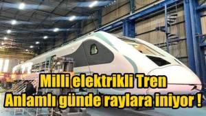 Milli elektrikli Tren anlamlı günde raylara iniyor !