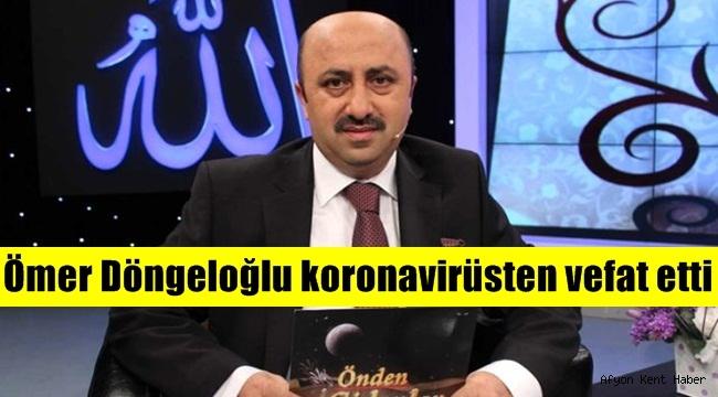 Ömer Döngeloğlu koronavirüsten vefat etti.