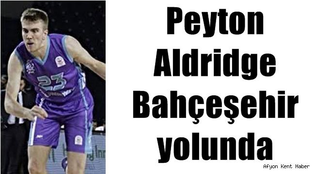 Peyton Aldridge, Bahçeşehir ile prensipte anlaştı !!