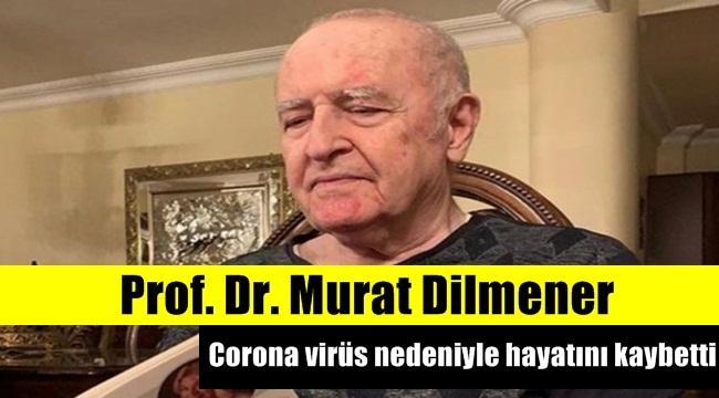 Prof. Dr. Murat Dilmener Coronavirüs'ten yaşama veda etti