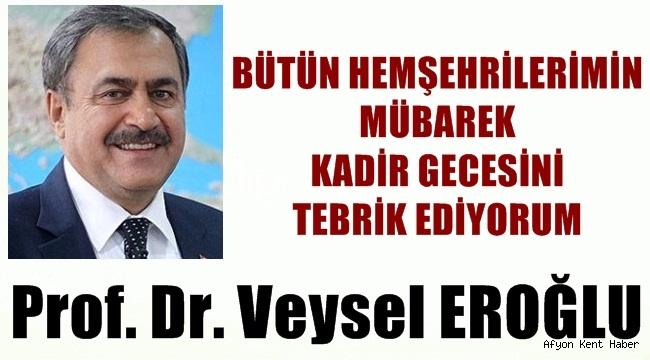 Prof. Dr. Veysel Eroğlu Afyonkarahisar'ın Kadir Gecesini tebrik etti !