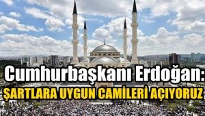 Recep Tayyip Erdoğan, Şartlara uygun olan Camileri açıyoruz !!