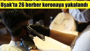 Uşak'ta 26 berber koronaya yakalandı