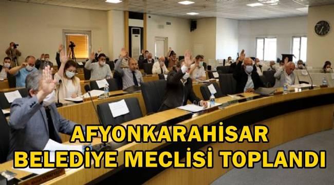 Afyonkarahisar Belediye meclisi toplandı