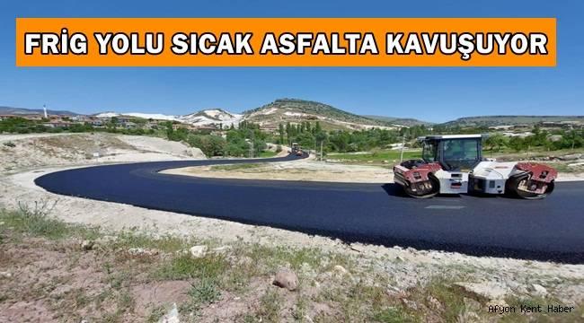 Frig yolu sıcak asfalta kavuşuyor