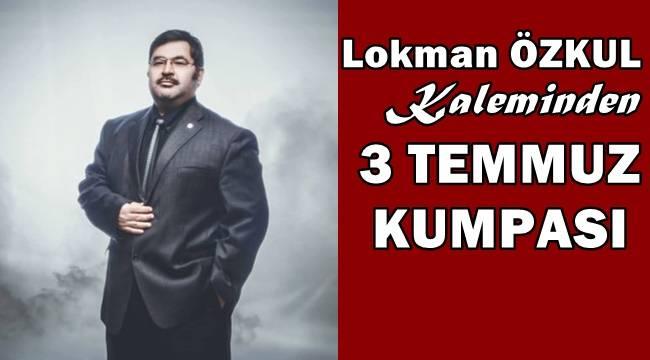 3 Temmuz Kumpası - Spor Yazarı ve Yorumcu Lokman ÖZKUL kaleminden