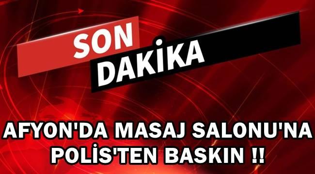Afyon'da Masaj Salonuna Polisten Baskın !!