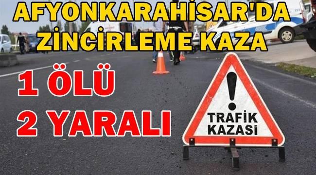 Afyon'da Zincirleme Trafik Kazası !! 1 Ölü, 2 Yaralı var..