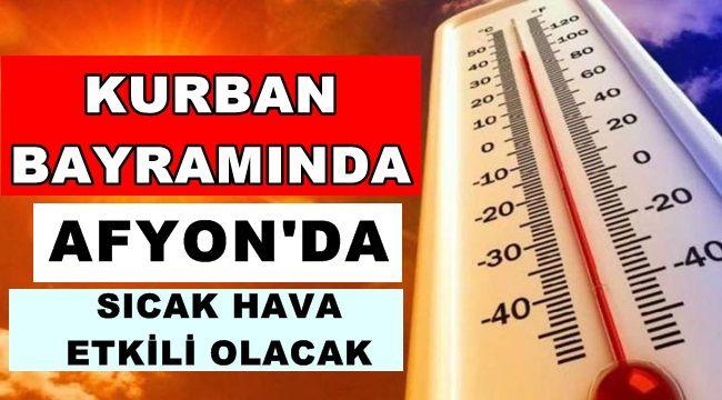 Afyon'lular dikkat! Kurban Bayramı'nda sıcak hava etkili olacak