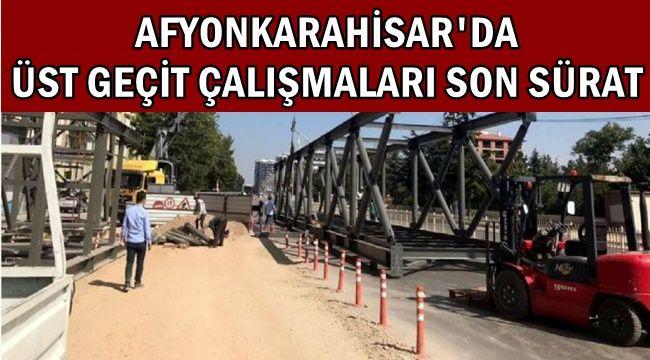 Afyonkarahisar'da Üst Geçit Çalışmaları Son Sürat !!